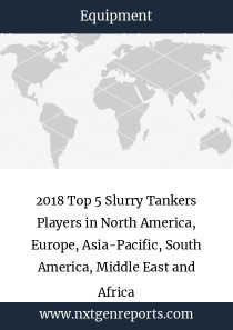 2018 Top 5 Slurry Tankers Players in North America, Europe, Asia-Pacific, South America, Middle East and Africa