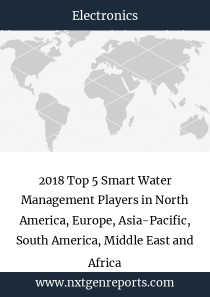 2018 Top 5 Smart Water Management Players in North America, Europe, Asia-Pacific, South America, Middle East and Africa