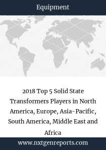 2018 Top 5 Solid State Transformers Players in North America, Europe, Asia-Pacific, South America, Middle East and Africa
