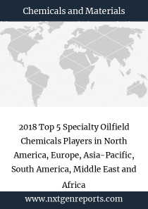 2018 Top 5 Specialty Oilfield Chemicals Players in North America, Europe, Asia-Pacific, South America, Middle East and Africa
