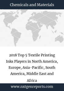2018 Top 5 Textile Printing Inks Players in North America, Europe, Asia-Pacific, South America, Middle East and Africa