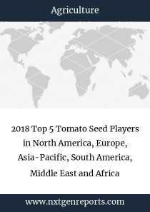 2018 Top 5 Tomato Seed Players in North America, Europe, Asia-Pacific, South America, Middle East and Africa