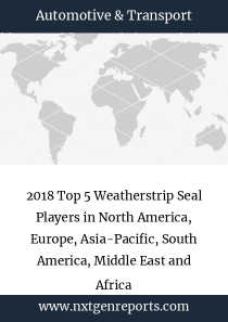 2018 Top 5 Weatherstrip Seal Players in North America, Europe, Asia-Pacific, South America, Middle East and Africa