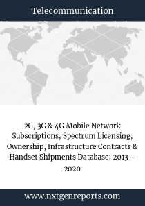2G, 3G & 4G Mobile Network Subscriptions, Spectrum Licensing, Ownership, Infrastructure Contracts & Handset Shipments Database: 2013 – 2020