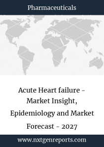 Acute Heart failure - Market Insight, Epidemiology and Market Forecast - 2027