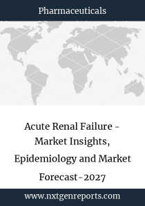 Acute Renal Failure - Market Insights, Epidemiology and Market Forecast-2027
