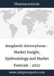 Anaplastic Astrocytoma - Market Insight, Epidemiology and Market Forecast - 2027