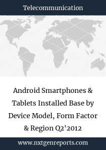 Android Smartphones & Tablets Installed Base by Device Model, Form Factor & Region Q2'2012