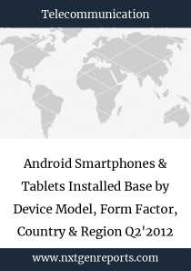 Android Smartphones & Tablets Installed Base by Device Model, Form Factor, Country & Region Q2'2012