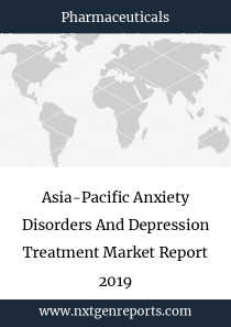 Asia-Pacific Anxiety Disorders And Depression Treatment Market Report 2019