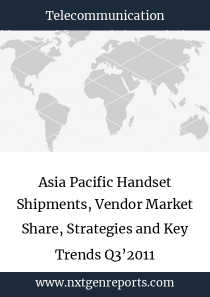Asia Pacific Handset Shipments, Vendor Market Share, Strategies and Key Trends Q3'2011