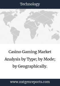 Casino Gaming Market Analysis by Type; by Mode; by Geographically.