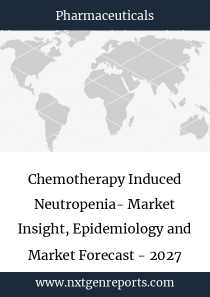 Chemotherapy Induced Neutropenia- Market Insight, Epidemiology and Market Forecast - 2027