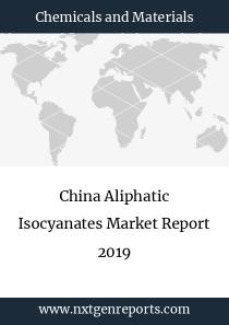 China Aliphatic Isocyanates Market Report 2019