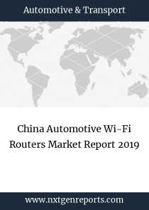 China Automotive Wi-Fi Routers Market Report 2019