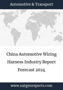 China Automotive Wiring Harness Industry Report Forecast 2024