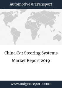 China Car Steering Systems Market Report 2019