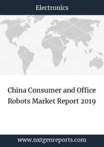 China Consumer and Office Robots Market Report 2019