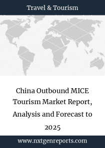 China Outbound MICE Tourism Market Report, Analysis and Forecast to 2025