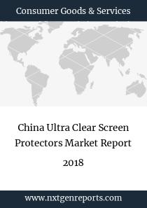 China Ultra Clear Screen Protectors Market Report 2018