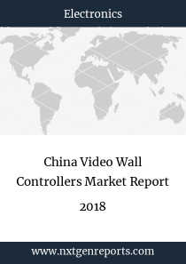 China Video Wall Controllers Market Report 2018