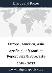 Europe, America, Asia Artificial Lift Market Report Size & Forecasts 2018- 2022