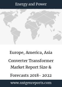 Europe, America, Asia Converter Transformer Market Report Size & Forecasts 2018- 2022