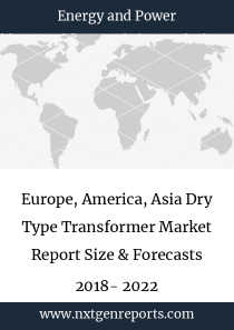 Europe, America, Asia Dry Type Transformer Market Report Size & Forecasts 2018- 2022