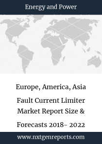 Europe, America, Asia Fault Current Limiter Market Report Size & Forecasts 2018- 2022