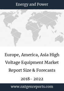 Europe, America, Asia High Voltage Equipment Market Report Size & Forecasts 2018- 2022