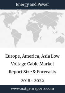 Europe, America, Asia Low Voltage Cable Market Report Size & Forecasts 2018- 2022