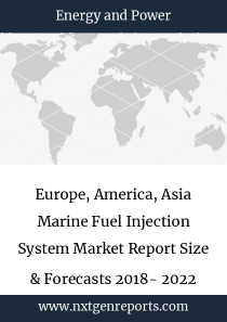 Europe, America, Asia Marine Fuel Injection System Market Report Size & Forecasts 2018- 2022