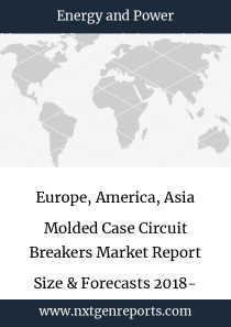 Europe, America, Asia Molded Case Circuit Breakers Market Report Size & Forecasts 2018- 2022