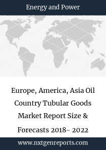 Europe, America, Asia Oil Country Tubular Goods Market Report Size & Forecasts 2018- 2022