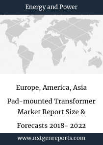Europe, America, Asia Pad-mounted Transformer Market Report Size & Forecasts 2018- 2022