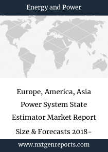 Europe, America, Asia Power System State Estimator Market Report Size & Forecasts 2018- 2022