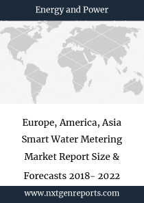 Europe, America, Asia Smart Water Metering Market Report Size & Forecasts 2018- 2022