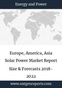 Europe, America, Asia Solar Power Market Report Size & Forecasts 2018- 2022