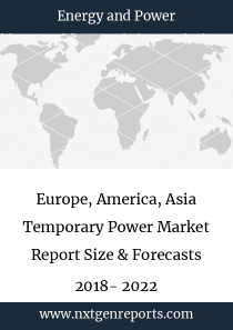 Europe, America, Asia Temporary Power Market Report Size & Forecasts 2018- 2022