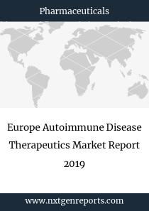 Europe Autoimmune Disease Therapeutics Market Report 2019