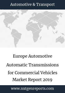 Europe Automotive Automatic Transmissions for Commercial Vehicles Market Report 2019