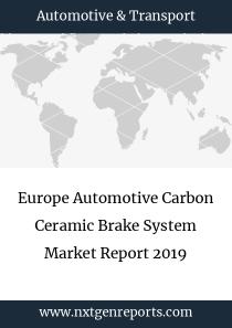 Europe Automotive Carbon Ceramic Brake System Market Report 2019