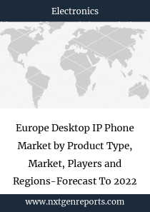 Europe Desktop IP Phone Market by Product Type, Market, Players and Regions-Forecast To 2022