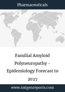 Familial Amyloid Polyneuropathy - Epidemiology Forecast to 2027