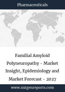 Familial Amyloid Polyneuropathy - Market Insight, Epidemiology and Market Forecast - 2027
