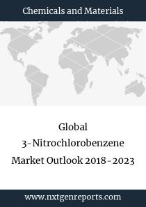 Global 3-Nitrochlorobenzene Market Outlook 2018-2023