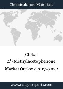 Global 4'-Methylacetophenone Market Outlook 2017-2022