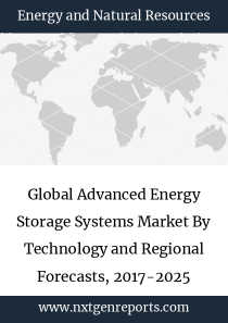 Global Advanced Energy Storage Systems Market By Technology and Regional Forecasts, 2017-2025