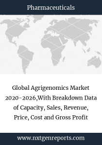 Global Agrigenomics Market 2020-2026,With Breakdown Data of Capacity, Sales, Revenue, Price, Cost and Gross Profit