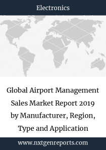 Global Airport Management Sales Market Report 2019 by Manufacturer, Region, Type and Application